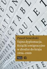 Tajna dyplomacja. Książki emigracyjne w drodze do kraju 1956-1989 - Paweł Sowiński | mała okładka
