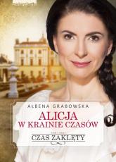 Alicja w krainie czasów. Czas zaklęty - Ałbena Grabowska | mała okładka