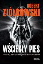 Wściekły pies. Polscy policjanci jakich nie znacie! - Robert Ziółkowski | mała okładka