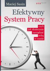 Efektywny System Pracy czyli jak skutecznie zarządzać sobą w czasie - Maciej Sasin | mała okładka
