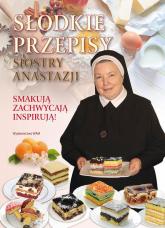 Słodkie przepisy Siostry Anastazji - Anastazjia Pustelnik | mała okładka