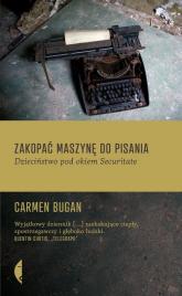 Zakopać maszynę do pisania. Dzieciństwo pod okiem Securitate - Carmen Bugan | mała okładka