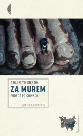 Za Murem. Podróż po Chinach - Colin Thubron | mała okładka