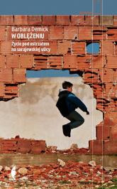 W oblężeniu. Życie pod ostrzałem na sarajewskiej ulicy - Barbara Demick | mała okładka
