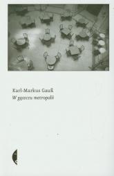 W gąszczu metropolii - Karl-Markus Gauss | mała okładka