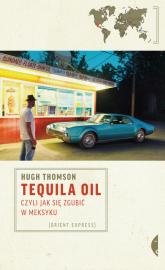 Tequila Oil, czyli jak się zgubić w Meksyku - Thomson Hugh | mała okładka