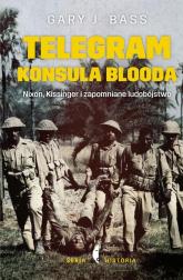 Telegram konsula Blooda. Nixon, Kissinger i zapomniane ludobójstwo - Bass Gary J. | mała okładka