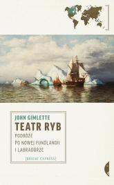 Teatr ryb. Podróże po Nowej Fundlandii i Labradorze - John Gimlette | mała okładka
