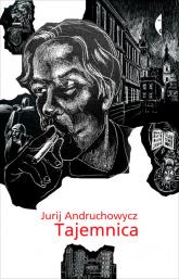 Tajemnica - Jurij Andruchowycz | mała okładka