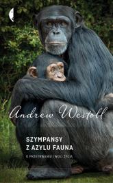 Szympansy z azylu Fauna. O przetrwaniu i woli życia - Westoll Andrew | mała okładka
