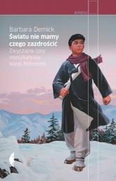 Światu nie mamy czego zazdrościć. Zwyczajne losy mieszkańców Korei Północnej - Barbara Demick | mała okładka