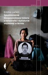 Spustoszenie. Nieopowiedziana historia o katastrofie i dyktaturze wojskowej w Birmie - Larkin Emma | mała okładka