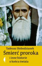 Śmierć proroka i inne historie o końcu świata - Tadeusz Słobodzianek | mała okładka