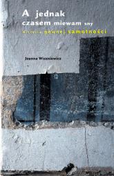 A jednak czasem miewam sny. Historia pewnej samotności - Joanna Wiszniewicz | mała okładka