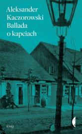 Ballada o kapciach - Aleksander Kaczorowski | mała okładka