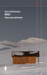 Białe. Zimna wyspa Spitsbergen - Ilona Wiśniewska   mała okładka