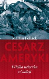 Cesarz Ameryki. Wielka ucieczka z Galicji - Martin Pollack | mała okładka