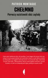 Chełmno. Pierwszy nazistowski obóz zagłady - Patrick Montague | mała okładka