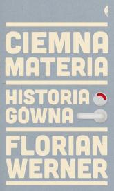 Ciemna materia. Historia gówna - Werner Florian | mała okładka