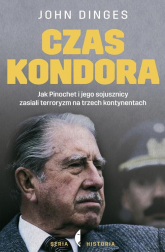 Czas Kondora. Jak Pinochet i jego sojusznicy zasiali terroryzm na trzech kontynentach - John Dinges | mała okładka