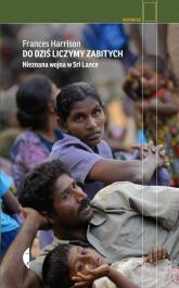 Do dziś liczymy zabitych. Nieznana wojna w Sri Lance - Frances Harrison | mała okładka