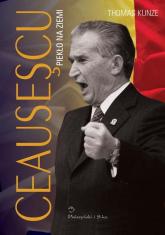 Ceausescu. Piekło na ziemi - Thomas Kunze | mała okładka