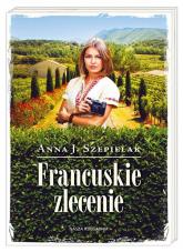 Francuskie zlecenie - Szepielak Anna J. | mała okładka