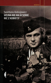 Wojna nie ma w sobie nic z kobiety - Swietłana Aleksijewicz | mała okładka