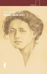 Ponad nasze siły. Czesi, Żydzi i Niemcy. Wybór publicystyki z lat 1937-1939 - Milena Jesenska | mała okładka