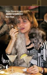 Jądro dziwności. Nowa Rosja - Peter Pomerantsev | mała okładka