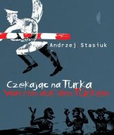 Czekając na Turka - Andrzej Stasiuk | mała okładka
