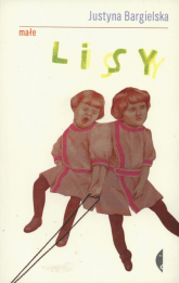 Małe lisy - Justyna Bargielska | mała okładka