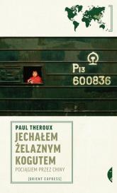 Jechałem Żelaznym Kogutem. Pociągiem przez Chiny - Paul Theroux | mała okładka