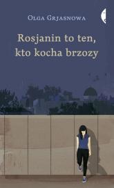 Rosjanin to ten, kto kocha brzozy - Olga Grjasnowa | mała okładka