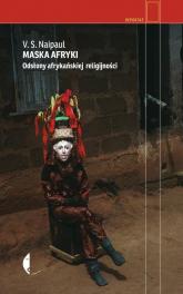 Maska Afryki. Odsłony afrykańskiej religijności - V.S. Naipaul | mała okładka