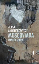 Moscoviada. Powieść grozy - Jurij Andruchowycz | mała okładka