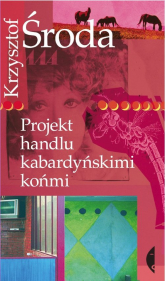 Projekt handlu kabardyńskimi końmi - Krzysztof Środa | mała okładka