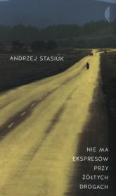 Nie ma ekspresów przy żółtych drogach - Andrzej Stasiuk | mała okładka