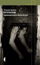Ostatni krąg. Najniebezpieczniejsze więzienie Brazylii - Varella Drauzio | mała okładka