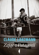 Zając z Patagonii - Claude Lanzmann | mała okładka