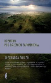 Rozmowy pod drzewem zapomnienia - Alexandra Fuller | mała okładka