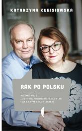 Rak po polsku. Rozmowa z Justyną Pronobis-Szczylik i Cezarym Szczylikiem - Katarzyna Kubisiowska | mała okładka