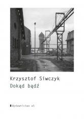 Dokąd bądź - Krzysztof Siwczyk | mała okładka