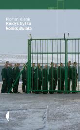 Kiedyś był tu koniec świata - Florian Klenk | mała okładka