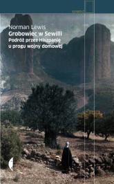 Grobowiec w Sewilli. Podróż przez Hiszpanię u progu wojny domowej - Lewis Norman | mała okładka