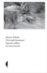 Pogromca wilków. Trzy duety literackie - Pollack Martin, Ransmayr Christoph | mała okładka