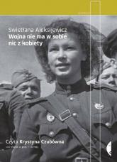 Wojna nie ma w sobie nic z kobiety (audiobook) - Swietłana Aleksijewicz | mała okładka