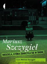 Niedziela zdarzyła się w środę [audiobook] - Mariusz Szczygieł | mała okładka
