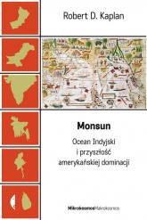 Monsun. Ocean Indyjski i przyszłość amerykańskiej dominacji - Kaplan Robert D. | mała okładka