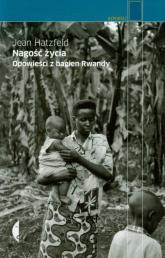 Nagość życia. Opowieści z bagien Rwandy - Jean Hatzfeld | mała okładka